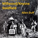 The Story of the Millwood/Knysna Goldfield by Allen Duff